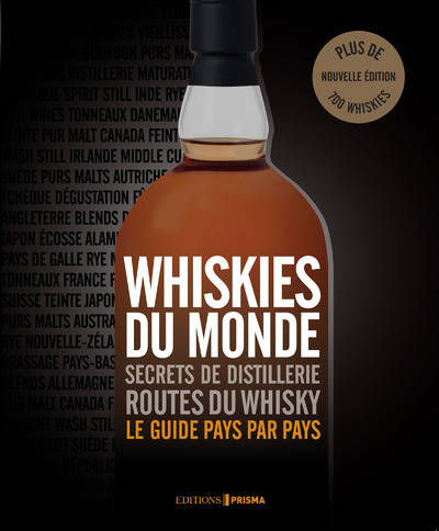 Whiskies du monde, Plus de 700 Whiskies - Secrets de distillerie, Routes du Whisky, Le guide pays par pays