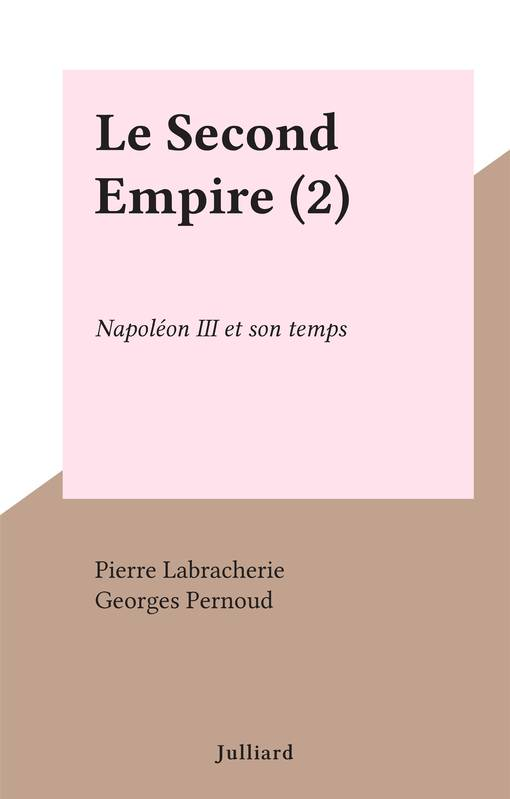 Le Second Empire (2), Napoléon III et son temps