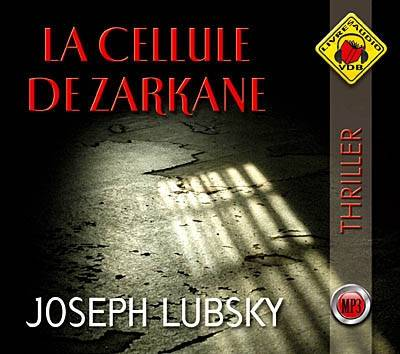 [LIVRE AUDIO] JOSEPH LUBSKY - LA CELLULE DE ZARKANE  [MP3 224KBPS]