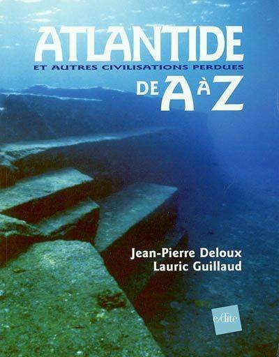 Atlantide & autres civilisations perdues de A à Z