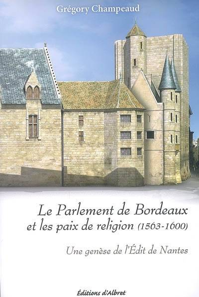 livre le parlement de bordeaux et les paix de religion 1563 1600 une gen se de l 39 dit de. Black Bedroom Furniture Sets. Home Design Ideas