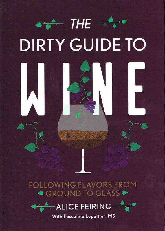 The Dirty Guide to Wine (Anglais), Following Flavor from Ground to Glass