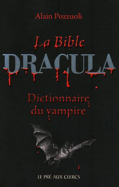 livre la bible dracula dictionnaire du vampire alain pozzuoli pr aux clercs 9782842283865. Black Bedroom Furniture Sets. Home Design Ideas