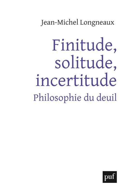 Finitude, solitude, incertitude, Philosophie du deuil