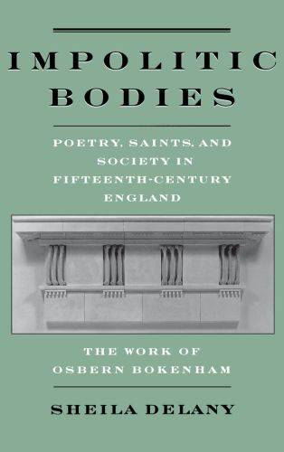 Impolitic Bodies: Poetry, Saints, and Society in Fifteenth-Century Eng