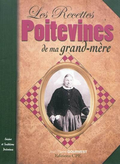 livre recettes poitevines de ma grand m re jean pierre gourvest communication presse ditions. Black Bedroom Furniture Sets. Home Design Ideas