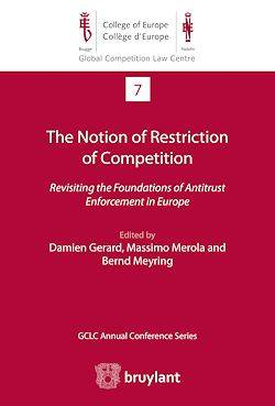 The Notion of Restriction of Competition, Revisiting the Foundations of Antitrust Enforcement in Europe