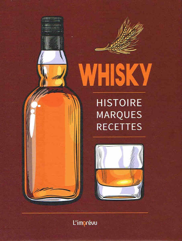 Whisky, Histoire, marques, recettes