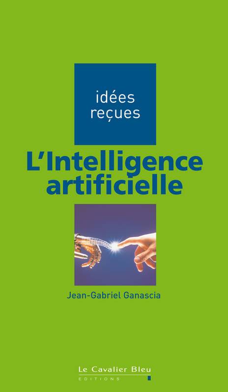 L'INTELLIGENCE ARTIFICIELLE - IDEES RECUES SUR L'INTELLIGENCE ARTIFICIELLE, idées reçues sur l'intelligence artificielle