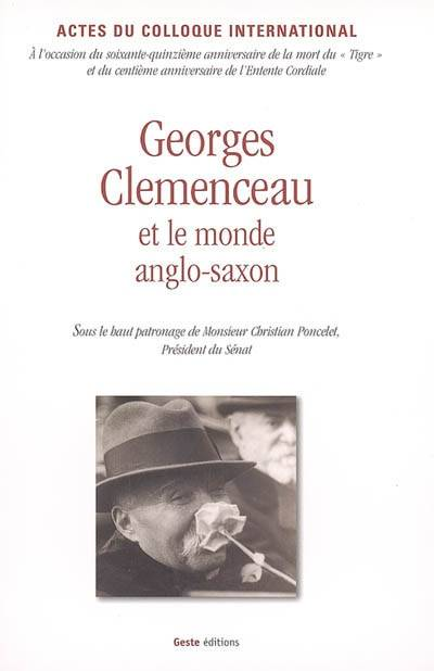 GEORGES CLEMENCEAU ET LE MONDE ANGLO SAXON, actes du colloque international, Palais du Luxembourg, Bibliothèque nationale de France, 27-28 novembre 2004