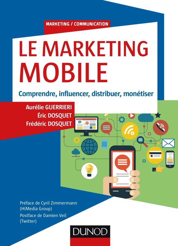Le Marketing mobile - Comprendre, influencer, distribuer, monétiser, Comprendre, influencer, distribuer, monétiser