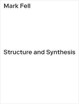 Mark Fells Structure and Synthesis /anglais