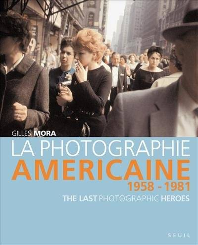La photographie américaine de 1958 à 1981, The Last Photographic Heroes