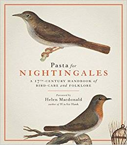 PASTA FOR NIGHTINGALES: A SEVENTEENTH-CENTURY HANDBOOK OF BIRD-CARE AND FOLKLORE /ANGLAIS