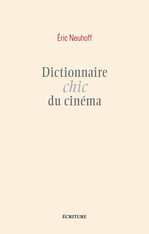 livre dictionnaire chic du cin ma eric neuhoff ecriture essais et documents 9782359051261. Black Bedroom Furniture Sets. Home Design Ideas