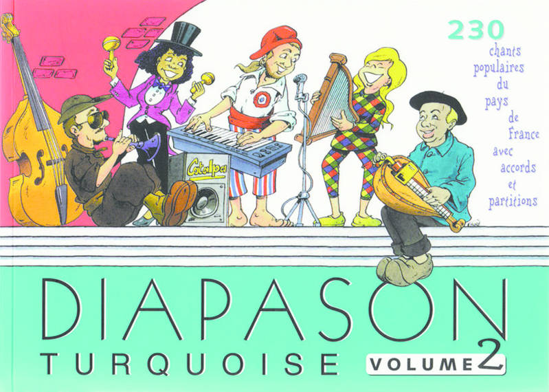 Diapason turquoise, Volume 2, 230 chants populaires du pays de France avec accords et partitions, 230 Chants Francophones
