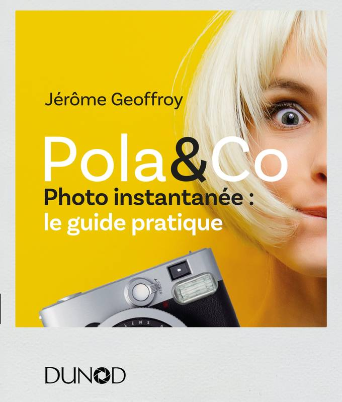 Pola & Co - Photo instantanée : le guide pratique, Photo instantanée : le guide pratique