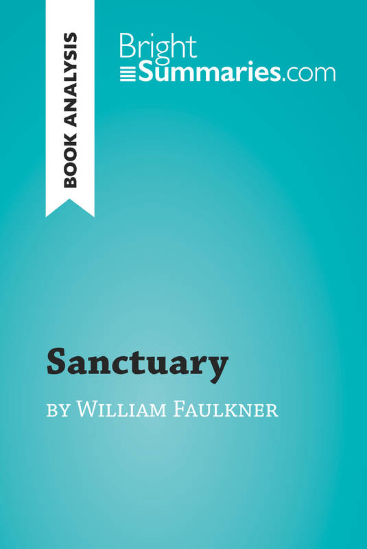 Sanctuary by William Faulkner (Book Analysis), Detailed Summary, Analysis and Reading Guide