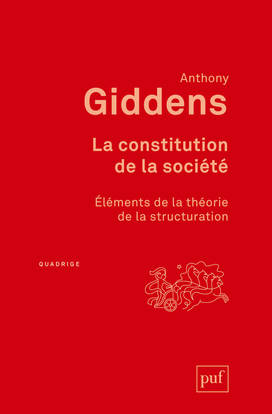 LA CONSTITUTION DE LA SOCIETE - ELEMENTS DE LA THEORIE DE LA STRUCTURATION