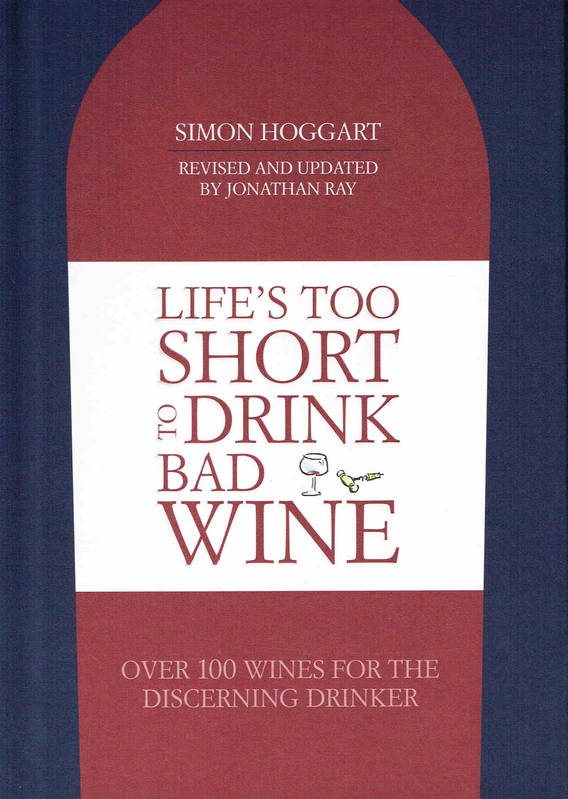 Life's Too Short to Drink Bad Wine, Over 100 Wines for the Discerning Drinker