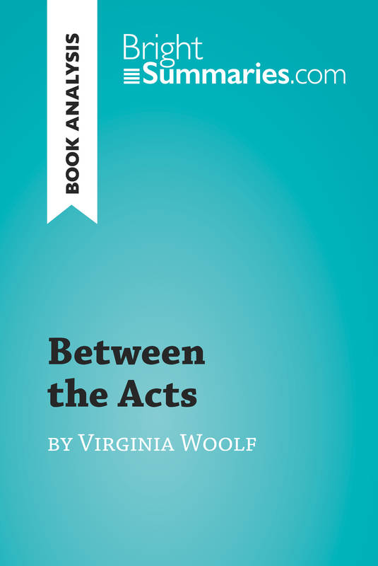Between the Acts by Virginia Woolf (Book Analysis), Detailed Summary, Analysis and Reading Guide