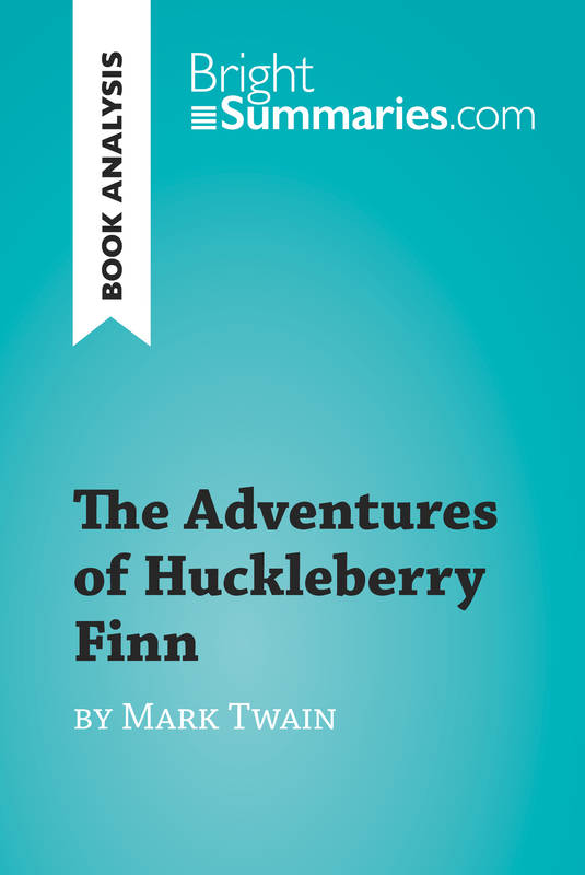 The Adventures of Huckleberry Finn by Mark Twain (Book Analysis), Detailed Summary, Analysis and Reading Guide