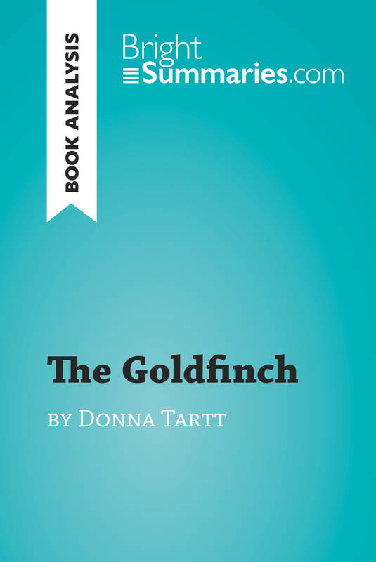 The Goldfinch by Donna Tartt (Book Analysis), Detailed Summary, Analysis and Reading Guide