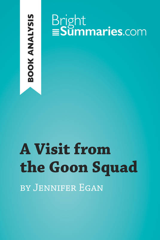 A Visit from the Goon Squad by Jennifer Egan (Book Analysis), Detailed Summary, Analysis and Reading Guide