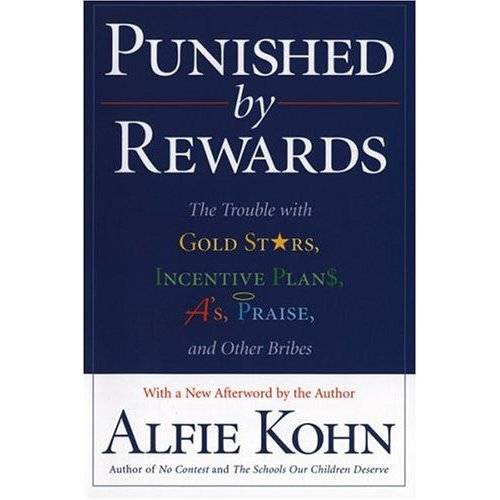 Punished by Rewards: The Trouble With Gold Stars, Incentive Plans, A'S, Praise and Other Bribes, The Trouble with Gold Stars, Incentive Plans, A's, Praise, and Other B