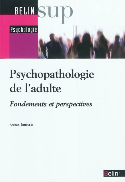 PSYCHOPATHOLOGIE DE L'ADULTE - FONDEMENTS ET PERSPECTIVES, fondements et perspectives
