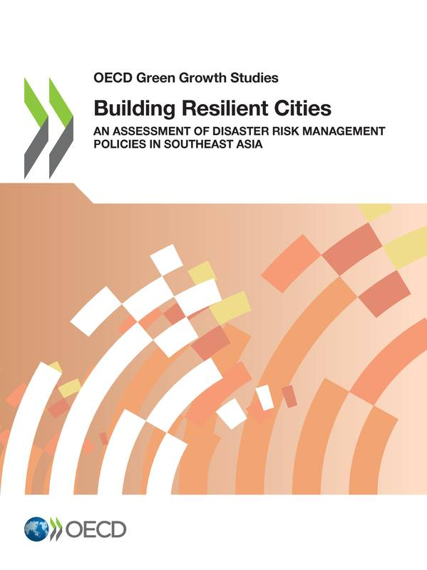 Building Resilient Cities, An Assessment of Disaster Risk Management Policies in Southeast Asia