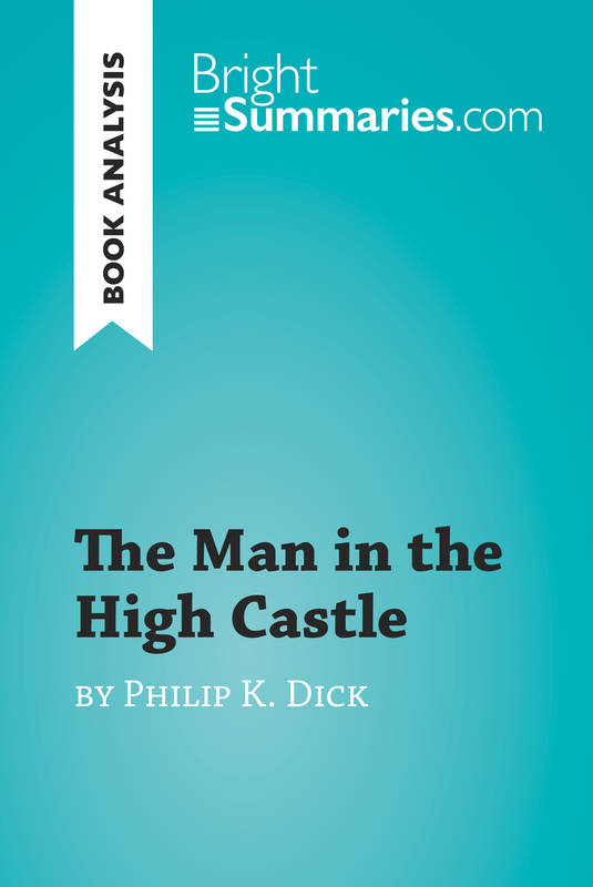 The Man in the High Castle by Philip K. Dick (Book Analysis), Detailed Summary, Analysis and Reading Guide