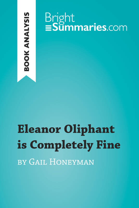 Eleanor Oliphant is Completely Fine by Gail Honeyman (Book Analysis), Detailed Summary, Analysis and Reading Guide
