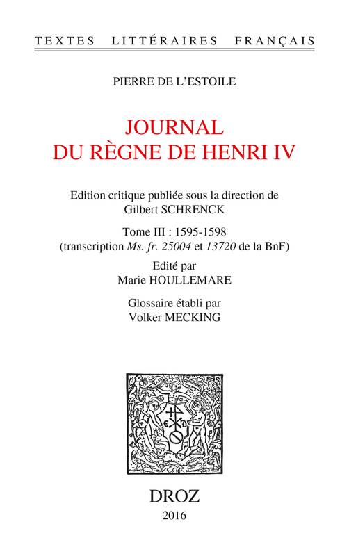 Journal du règne de Henri IV. Tome III: 1595-1598, (transcription Ms. fr. 25004 et 13720 de la BnF)