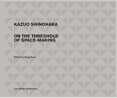 KAZUO SHINOHARA ON THE THRESHOLD OF SPACE MAKING /ANGLAIS