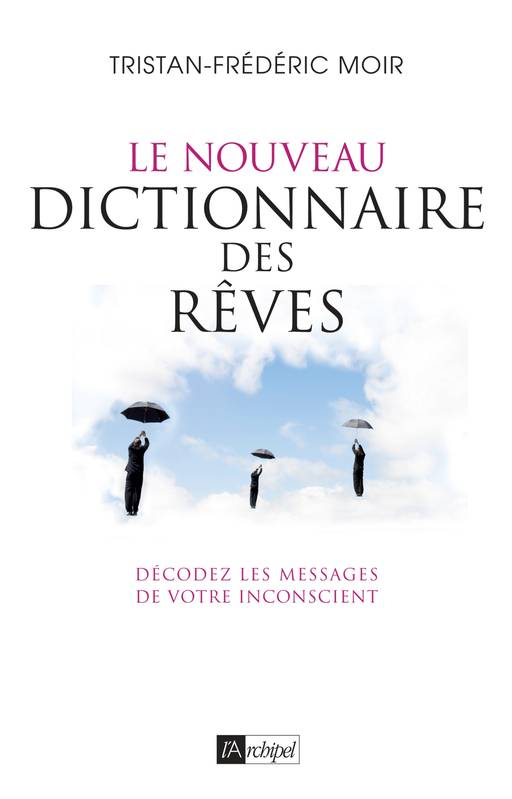 livre le nouveau dictionnaire des r ves tristan moir archipel archipsy 9782809816655. Black Bedroom Furniture Sets. Home Design Ideas