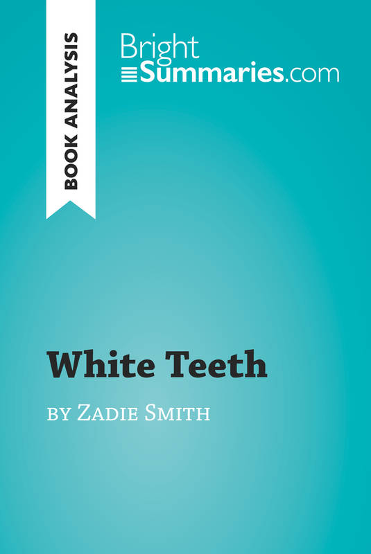 White Teeth by Zadie Smith (Book Analysis), Detailed Summary, Analysis and Reading Guide