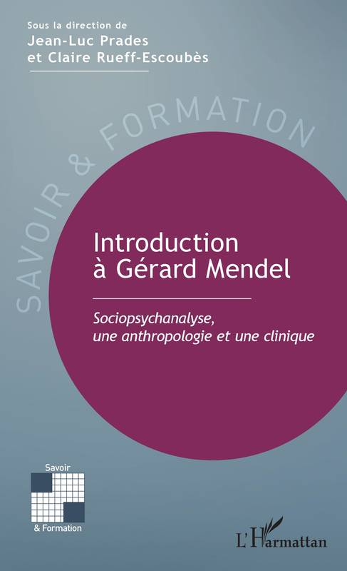 Introduction à Gérard Mendel, Sociopsychanalyse, une anthropologie et une clinique
