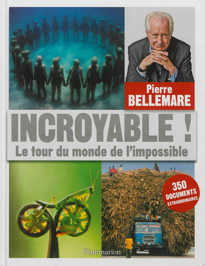 INCROYABLE ! tour du monde de l'impossible, le tour du monde de l'impossible