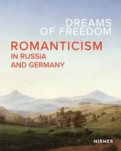 Dreams of Freedom Romanticism in Germany and Russia /anglais
