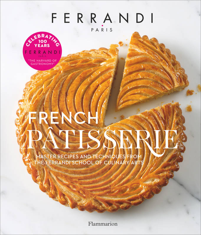 FRENCH PATISSERIE ; MASTER RECIPES AND TECHNIQUES FROM THE FERRANDI SCHOOL OF CU