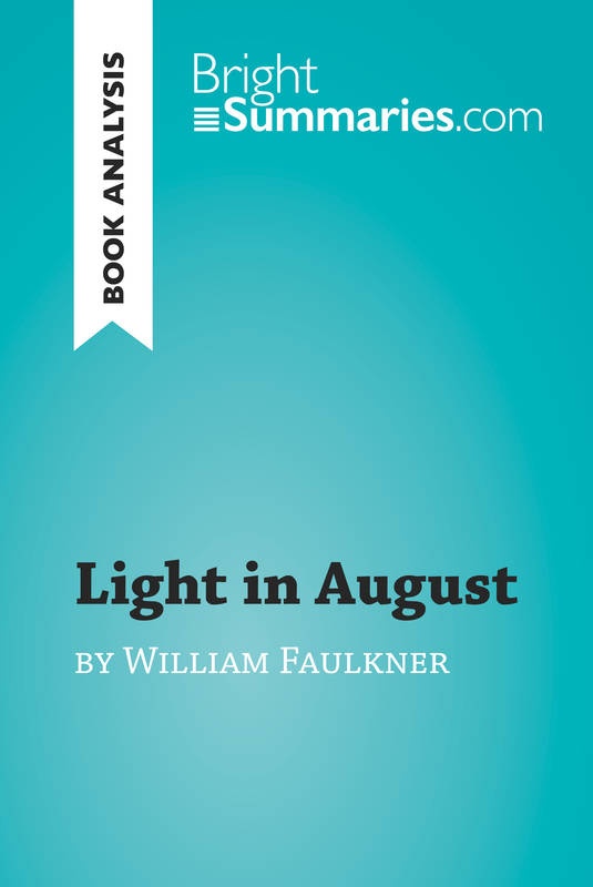 Light in August by William Faulkner (Book Analysis), Detailed Summary, Analysis and Reading Guide