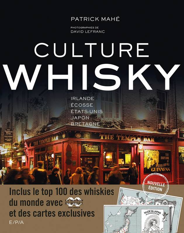 Culture whisky / Irlande, Ecosse, Etats-Unis, Japon, Bretagne, Irlande, Écosse, États-Unis, Japon, Bretagne - Inclus le top 100 des whiskies du monde avec la Maison du Whisky et des cartes exclusives
