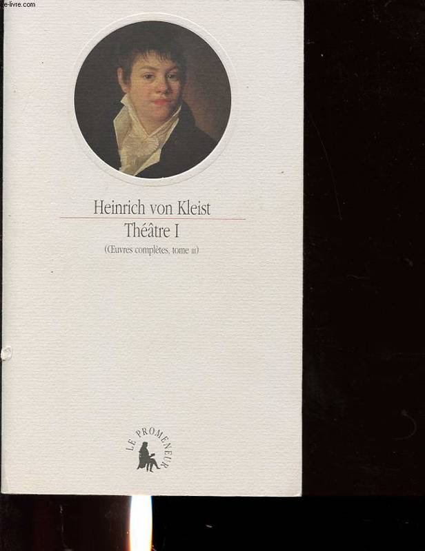 Oeuvres complètes / Heinrich von Kleist., I, Oeuvres complètes, tome III. Théâtre I