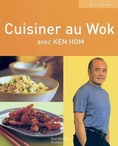 livre cuisiner au wok ken hom hachette pratique cuisine 9782012357945. Black Bedroom Furniture Sets. Home Design Ideas