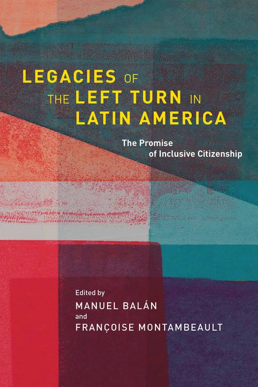 LEGACIES OF THE LEFT TURN IN LATIN AMERICA: THE PROMISE OF INCLUSIVE CITIZENSHIP