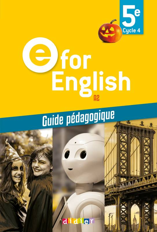 E for English, 5e, cycle 4, A2 : guide pédagogique