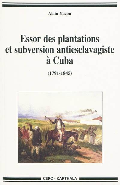 ESSOR DES PLANTATIONS ET SUBVERSION ANTIESCLAVAGISTE A CUBA (1791-1845)