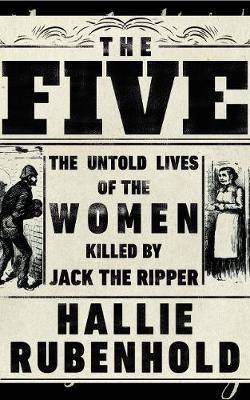 THE FIVE : THE UNTOLD LIVES OF THE WOMEN KILLED BY JACK THE REAPER