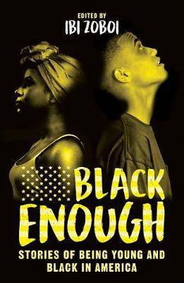 BLACK ENOUGH : STORIES OF BEING YOUNG AND BLACK IN AMERICA